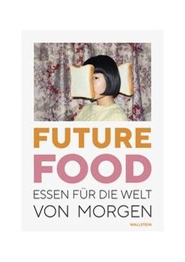 Abbildung von Dieter / Krason   Future Food   2020   Essen fu¨r die Welt von morgen