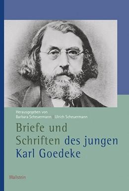 Abbildung von Goedeke / Scheuermann | Briefe und Schriften des jungen Karl Goedeke | 1. Auflage | 2021 | beck-shop.de