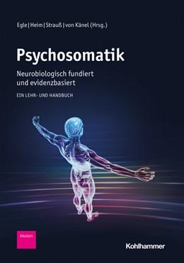 Abbildung von Egle / Heim / Strauß / Känel | Psychosomatik - neurobiologisch fundiert und evidenzbasiert | 2020 | Ein Lehr- und Handbuch