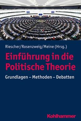Abbildung von Riescher / Rosenzweig / Meine | Einführung in die Politische Theorie | 2020 | Grundlagen - Methoden - Debatt...