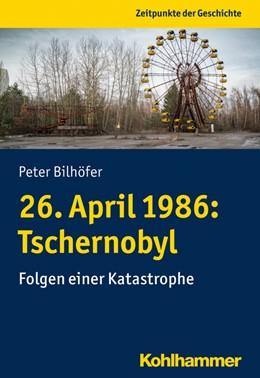 Abbildung von Bilhöfer | 26. April 1986: Tschernobyl | 1. Auflage | 2021 | beck-shop.de