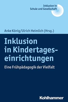 Abbildung von König / Heimlich | Inklusion in Kindertageseinrichtungen | 2020 | Eine Frühpädagogik der Vielfal...