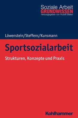 Abbildung von Löwenstein / Steffens / Kunsmann | Sportsozialarbeit | 2020 | Strukturen, Konzepte und Praxi...