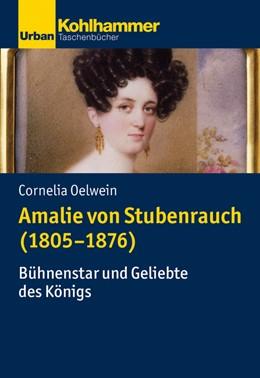 Abbildung von Oelwein | Amalie von Stubenrauch (1805-1876) | 2020 | Bühnenstar und Geliebte des Kö...