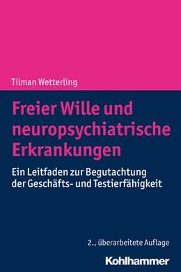 Abbildung von Wetterling | Freier Wille und neuropsychiatrische Erkrankungen | 2., überarbeitete Auflage | 2020 | Ein Leitfaden zur Begutachtung...