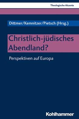 Abbildung von Dittmer / Kemnitzer / Pietsch | Christlich-jüdisches Abendland? | 2020 | Perspektiven auf Europa