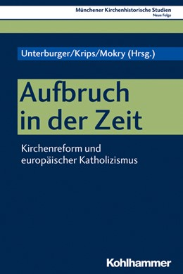 Abbildung von Unterburger / Krips / Mokry   Aufbruch in der Zeit   2020   Kirchenreform und europäischer...