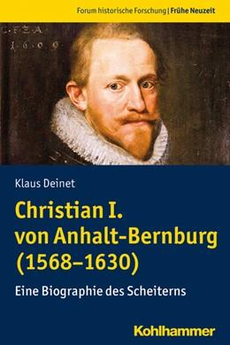 Abbildung von Deinet | Christian I. von Anhalt-Bernburg (1568-1630) | 1. Auflage | 2020 | beck-shop.de
