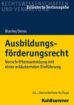 Abbildung von Blanke / Deres | Ausbildungsförderungsrecht | 40., überarbeitete Auflage | 2020 | Vorschriftensammlung mit einer...