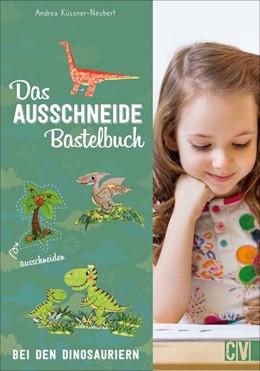 Abbildung von Küssner-Neubert | Das Ausschneide-Bastelbuch: Bei den Dinosauriern | 1. Auflage | 2021 | beck-shop.de