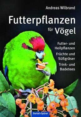 Abbildung von Wilbrand | Futterpflanzen für Vögel | 2020 | Futter- und Heilfplanzen, Früc...