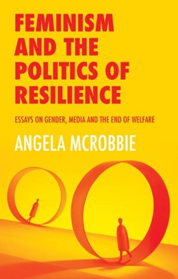 Abbildung von Mcrobbie   Feminism and the Politics of 'resilience': Essays on Gender, Media and the End of Welfare   2020