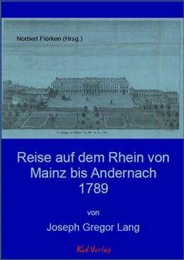 Abbildung von Lang / Flörken | Reise auf dem Rhein von Mainz bis Andernach 1789 | 1. Auflage | 2019
