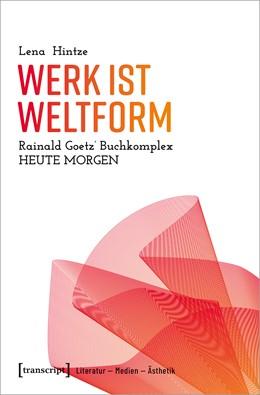 Abbildung von Hintze | Werk ist Weltform | 2020 | Rainald Goetz' Buchkomplex »He...