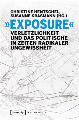 Abbildung von Hentschel / Krasmann | »Exposure« - Verletzlichkeit und das Politische in Zeiten radikaler Ungewissheit | 2020