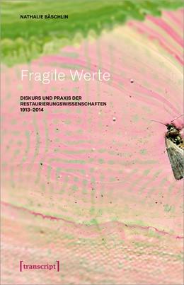 Abbildung von Bäschlin | Fragile Werte | 2020 | Diskurs und Praxis der Restaur...