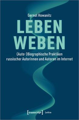 Abbildung von Howanitz | Leben weben | 2020 | (Auto-)Biographische Praktiken...