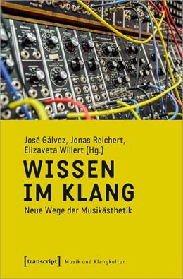 Abbildung von Gálvez / Reichert / Willert | Wissen im Klang | 2020 | Neue Wege der Musikästhetik