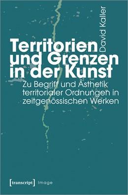 Abbildung von Kaller   Territorien und Grenzen in der Kunst   2020   Zu Begriff und Ästhetik territ...