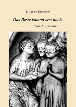 Abbildung von Dunschen | Das Beste kommt erst noch. Gilt das für alle? | 1. Auflage | 2019 | beck-shop.de