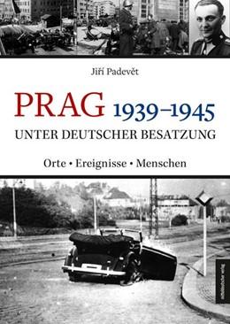 Abbildung von Padevet   Prag 1939-1945 unter deutscher Besatzung   1. Auflage   2020   beck-shop.de