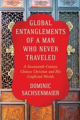 Abbildung von Sachsenmaier   Global Entanglements of a Man Who Never Traveled   1. Auflage   2020   beck-shop.de