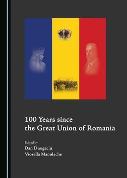 Abbildung von Dungaciu / Manolache | 100 Years since the Great Union of Romania | 1. Auflage | 2019 | beck-shop.de