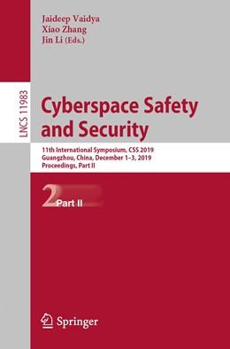 Abbildung von Vaidya / Zhang / Li   Cyberspace Safety and Security   1st ed. 2019   2020   11th International Symposium, ...