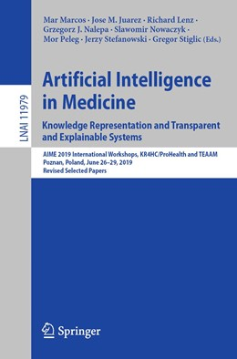 Abbildung von Marcos / Juarez / Lenz / Nalepa / Nowaczyk / Peleg / Stefanowski / Stiglic | Artificial Intelligence in Medicine: Knowledge Representation and Transparent and Explainable Systems | 1st ed. 2019 | 2020 | AIME 2019 International Worksh...
