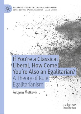 Abbildung von Melkevik | If You're a Classical Liberal, How Come You're Also an Egalitarian? | 1st ed. 2020 | 2020 | A Theory of Rule Egalitarianis...