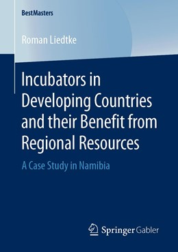 Abbildung von Liedtke | Incubators in Developing Countries and their Benefit from Regional Resources | 1st ed. 2020 | 2019 | A Case Study in Namibia