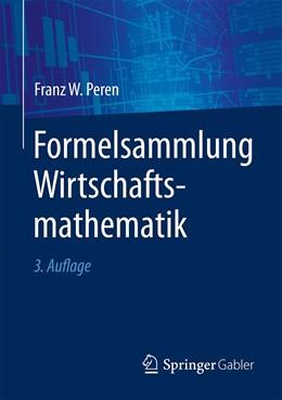 Abbildung von Peren   Formelsammlung Wirtschaftsmathematik   3. Auflage   2020   Wissen kompakt für Studierende...
