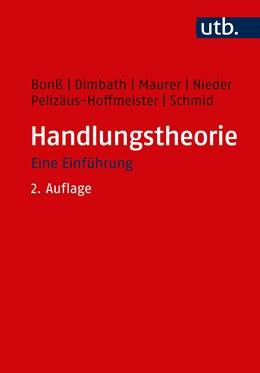 Abbildung von Bonß / Dimbath / Maurer / Nieder / Pelizäus-Hoffmeister / Schmid   Handlungstheorie   2., aktualisierte Auflage   2020   Eine Einführung