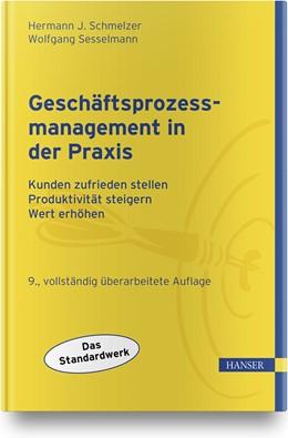 Abbildung von Schmelzer / Sesselmann | Geschäftsprozessmanagement in der Praxis | 9., überarbeitete und erweiterte Auflage | 2020 | Kunden zufrieden stellen - Pro...