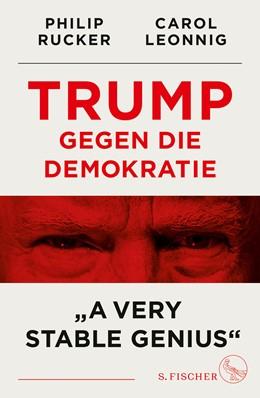 Abbildung von Leonnig / Rucker | Trump gegen die Demokratie - »A Very Stable Genius« | 2020