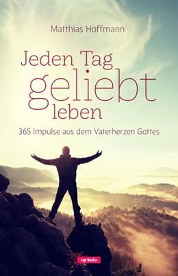 Abbildung von Hoffmann | Jeden Tag geliebt leben | 2019 | 365 Impulse aus dem Vaterherze...