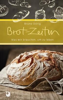 Abbildung von Dörig | Brot-Zeiten | 2020 | Was wir brauchen, um zu leben