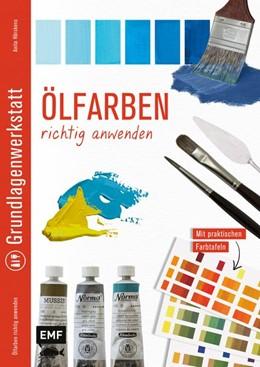 Abbildung von Hörskens   Grundlagenwerkstatt: Ölfarben richtig anwenden   2020   Mit praktischen Farbtafeln