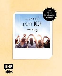 Abbildung von ... weil ich dich mag - Das Album für alle deine Freunde | 1. Auflage | 2020 | beck-shop.de