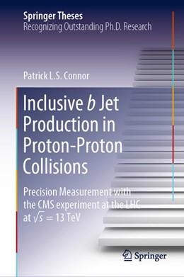 Abbildung von Connor   Inclusive b Jet Production in Proton-Proton Collisions   1st ed. 2019   2019   Precision Measurement with the...