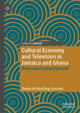 Abbildung von Hickling Gordon | Cultural Economy and Television in Jamaica and Ghana | 1st ed. 2020 | 2020 | #decolonization2point0