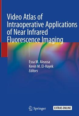 Abbildung von Aleassa / El-Hayek | Video Atlas of Intraoperative Applications of Near Infrared Fluorescence Imaging | 1st ed. 2020 | 2020