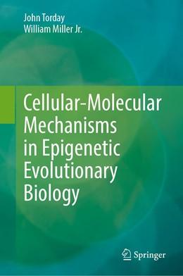 Abbildung von Torday / Miller Jr. | Cellular-Molecular Mechanisms in Epigenetic Evolutionary Biology | 1st ed. 2020 | 2020