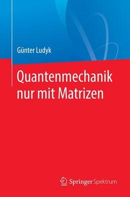 Abbildung von Ludyk | Quantenmechanik nur mit Matrizen | 1. Auflage | 2020 | beck-shop.de