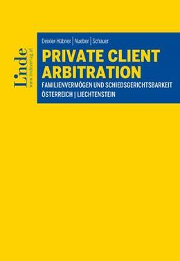 Abbildung von Schauer / Deixler-Hübner / Nueber   Private Client Arbitration - Familienvermögen und Schiedsgerichtsbarkeit   1. Auflage 2020   2020