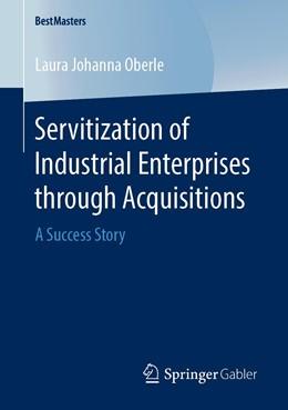 Abbildung von Oberle | Servitization of Industrial Enterprises through Acquisitions | 1st ed. 2020 | 2019 | A Success Story