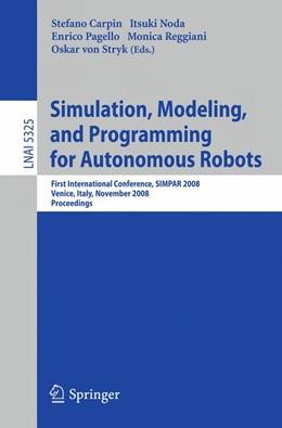 Abbildung von Carpin / Noda / Pagello / Reggiani | Simulation, Modeling, and Programming for Autonomous Robots | 2008 | First International Conference...