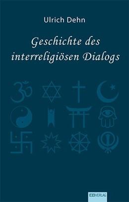 Abbildung von Dehn | Geschichte des interreligiösen Dialogs | 1. Auflage | 2019 | beck-shop.de