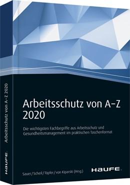 Abbildung von Sauer / Scheil / Töpfer / Kiparski | Arbeitsschutz von A-Z 2020 | 14. Auflage | 2020 | Fachwissen im praktischen Tasc...