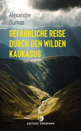 Abbildung von Dumas | Gefährliche Reise durch den wilden Kaukasus | 1. Auflage | 2020 | beck-shop.de
